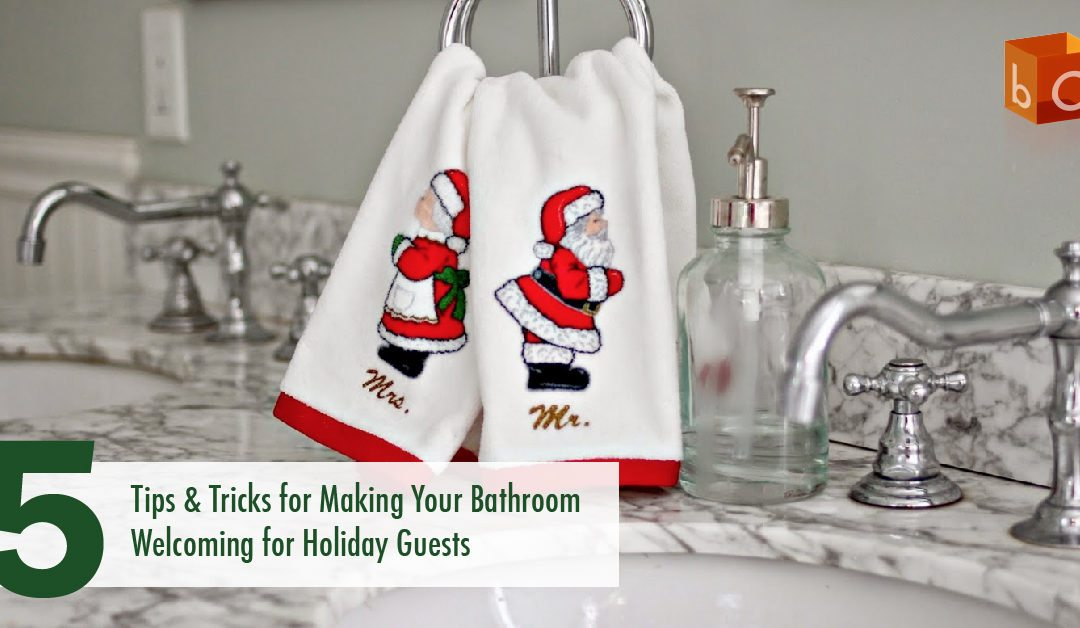 5 Tips and Tricks for Making Your Bathroom Welcoming for Holiday Guests